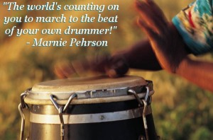 March to the beat of your own drummer